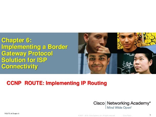 © 2007 – 2010, Cisco Systems, Inc. All rights reserved. Cisco Public ROUTE v6 Chapter 6 1 Chapter 6: Implementing a Border...