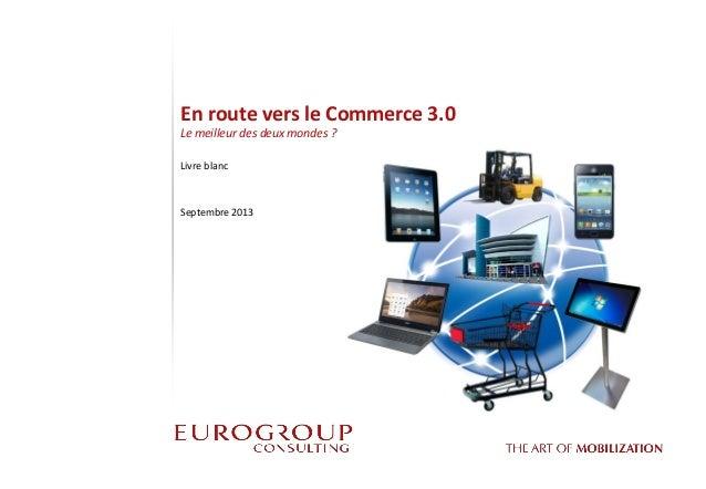 En route vers le Commerce 3.0 Le meilleur des deux mondes ?  Livre blanc  Septembre 2013