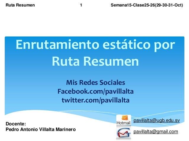 Ruta Resumen  1  Semana15-Clase25-26(29-30-31-Oct)  Enrutamiento estático por Ruta Resumen Mis Redes Sociales Facebook.com...