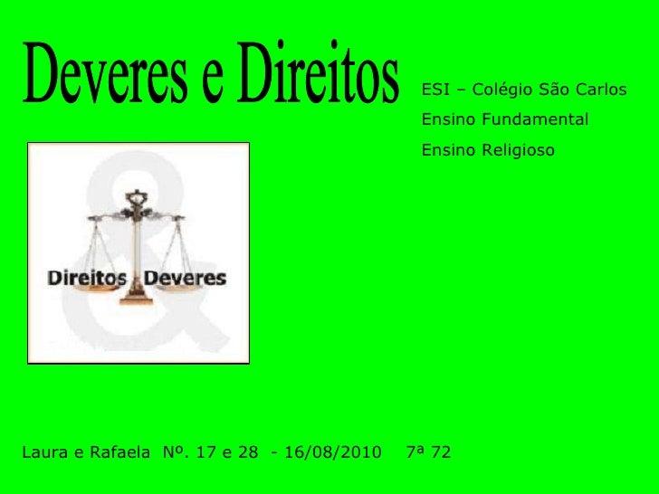 Deveres e Direitos Laura e Rafaela  Nº. 17 e 28  - 16/08/2010  7ª 72 ESI – Colégio São Carlos Ensino Fundamental Ensino Re...