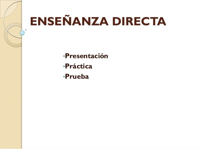 ENSEÑANZA DIRECTA •Presentación •Práctica •Prueba