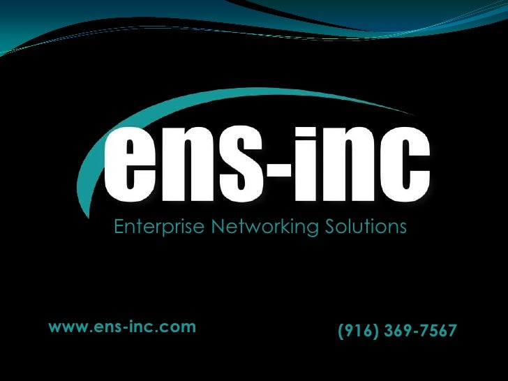 EnterpriseNetworking Solutions<br />www.ens-inc.com<br />(916) 369-7567<br />