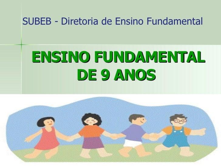 SUBEB - Diretoria de Ensino Fundamental ENSINO FUNDAMENTAL DE 9 ANOS