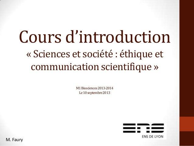 Cours d'introduction « Sciences et société : éthique et communication scientifique » M1Biosciences2013-2014 Le10septembre2...