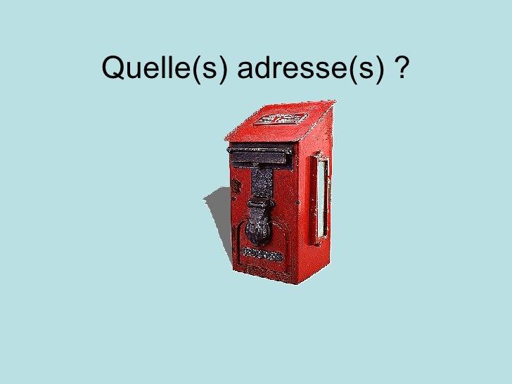 Quelle(s) adresse(s) ?