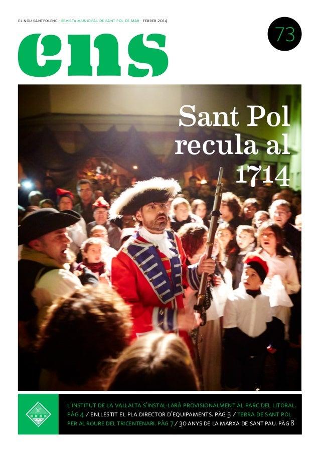 el nou santpolenc · revista municipal de sant pol de mar · febrer 2014  73  Sant Pol recula al 1714  l'institut pág 3 / in...