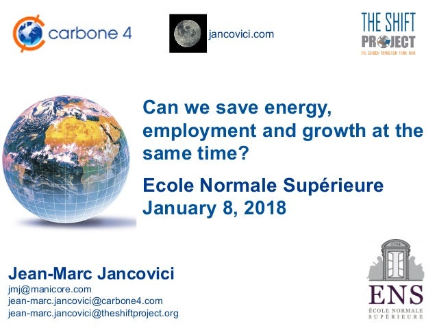 jancovici.com Can we save energy, employment and growth at the same time? Jean-Marc Jancovici jmj@manicore.com jean-marc.j...