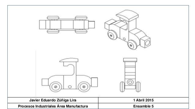 Javier Eduardo Zúñiga Lira 1 Abril 2015 Procesos Industriales Área Manufactura Ensamble 5