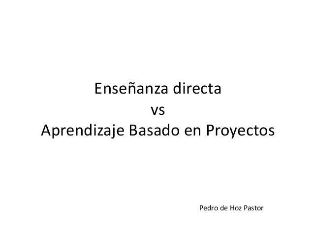 Enseñanza directa vs Aprendizaje Basado en Proyectos Pedro de Hoz Pastor
