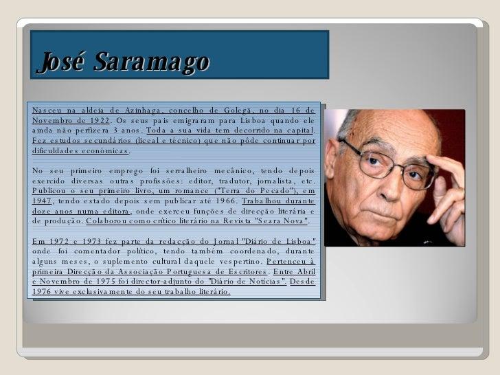 José Saramago Nasceu na aldeia de Azinhaga, concelho de Golegã, no dia 16 de Novembro de 1922 . Os seus pais emigraram par...