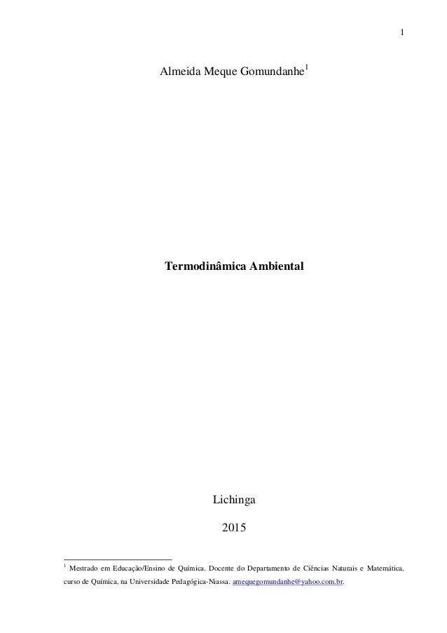 1 Almeida Meque Gomundanhe1 Termodinâmica Ambiental Lichinga 2015 1 Mestrado em Educação/Ensino de Química. Docente do Dep...