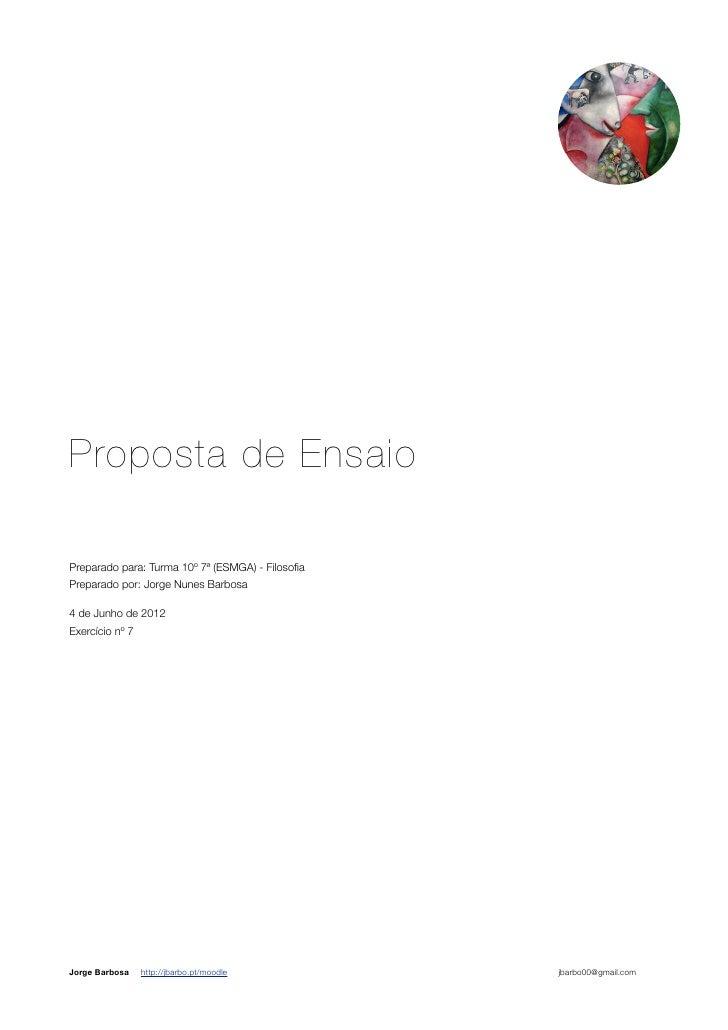 Proposta de EnsaioPreparado para: Turma 10º 7ª (ESMGA) - FilosofiaPreparado por: Jorge Nunes Barbosa4 de Junho de 2012Exerc...