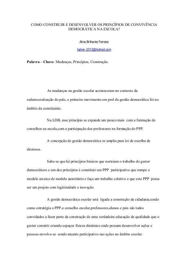 COMO CONSTRUIR E DESENVOLVER OS PRINCÍPIOS DE CONVIVÊNCIA DEMOCRÁTICA NA ESCOLA? Aline Brilhante Ferreira haline -2012@hot...