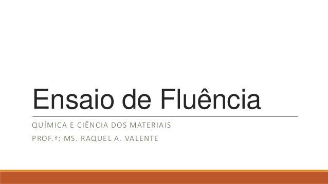 Ensaio de Fluência QUÍMICA E CIÊNCIA DOS MATERIAIS PROF.ª: MS. RAQUEL A. VALENTE