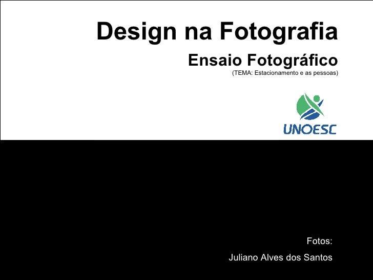 Design na Fotografia Ensaio Fotográfico (TEMA: Estacionamento e as pessoas) Fotos: Juliano Alves dos Santos