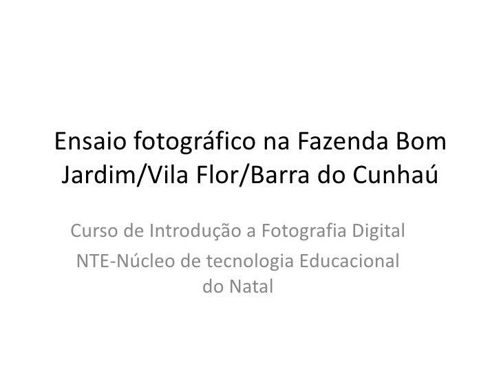 Ensaio fotográfico na Fazenda Bom Jardim/Vila Flor/Barra do Cunhaú<br />Curso de Introdução a Fotografia Digital<br />NTE-...