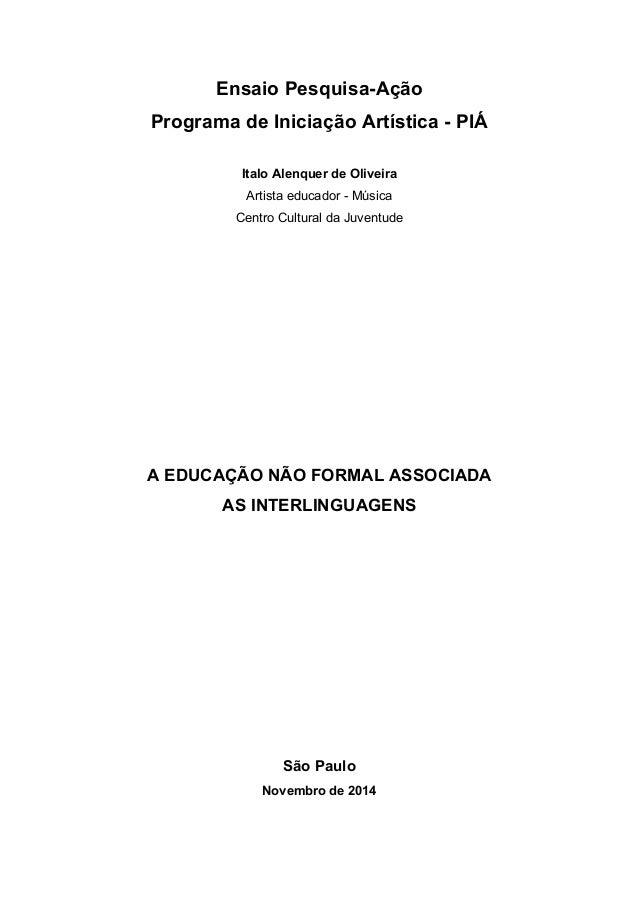 Ensaio Pesquisa-Ação  Programa de Iniciação Artística - PIÁ  Italo Alenquer de Oliveira  Artista educador - Música  Centro...