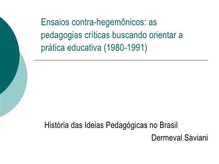 Ensaios contra-hegemônicos: as pedagogias críticas buscando orientar a prática educativa (1980-1991) História das Ideias P...