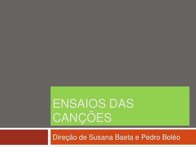 ENSAIOS DASCANÇÕESDireção de Susana Baeta e Pedro Boléo