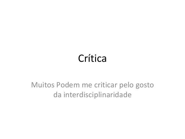 Crítica Muitos Podem me criticar pelo gosto da interdisciplinaridade