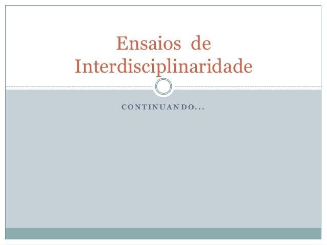 C O N T I N U A N D O . . . Ensaios de Interdisciplinaridade