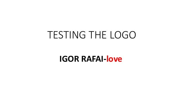 TESTING THE LOGO IGOR RAFAI-love