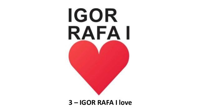 3 – IGOR RAFA I love