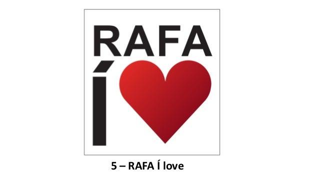 5 – RAFA Í love