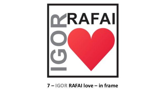7 – IGOR RAFAI love – in frame