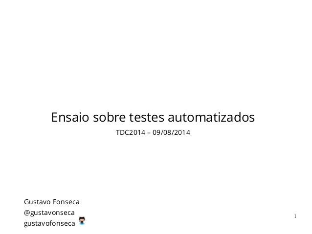 Ensaio sobre testes automatizados TDC2014 – 09/08/2014 Gustavo Fonseca @gustavonseca gustavofonseca 1