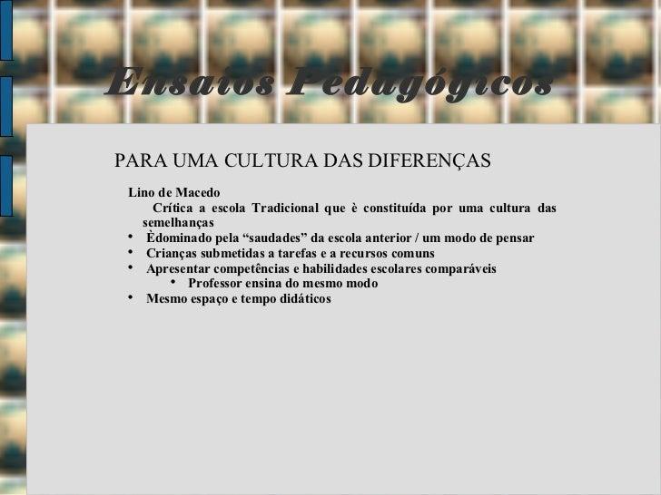 Ensaios Pedagógicos <ul><li>PARA UMA CULTURA DAS DIFERENÇAS </li></ul><ul><ul><li>Lino de Macedo </li></ul></ul><ul><ul><l...