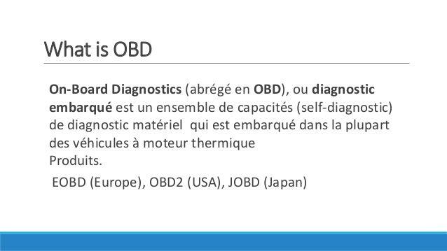 What is OBD On-Board Diagnostics (abrégé en OBD), ou diagnostic embarqué est un ensemble de capacités (self-diagnostic) de...