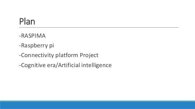 Plan -RASPIMA -Raspberry pi -Connectivity platform Project -Cognitive era/Artificial intelligence
