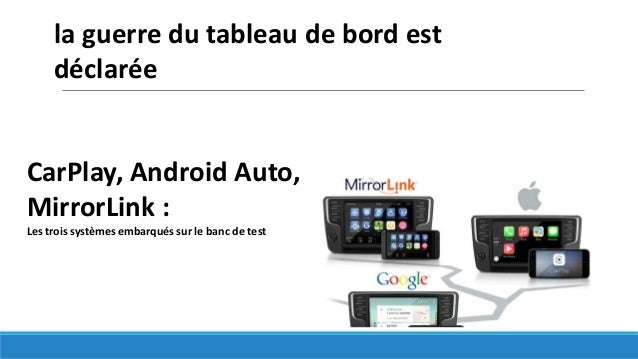 CarPlay, Android Auto, MirrorLink : Les trois systèmes embarqués sur le banc de test la guerre du tableau de bord est décl...