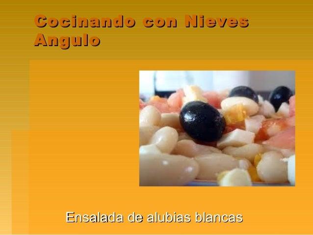 Cocinando con NievesCocinando con Nieves AnguloAngulo Ensalada de alubias blancasEnsalada de alubias blancas