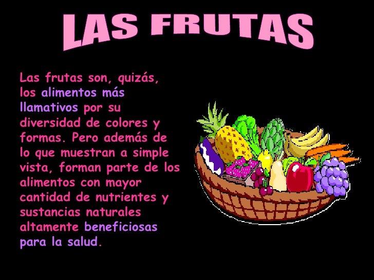 Las frutas son, quizás, los alimentos más llamativos por su diversidad de colores y formas. Pero además de lo que muestran...