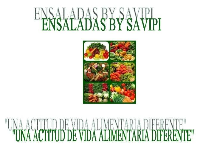 """ENSALADAS BY SAVIPI """"UNA ACTITUD DE VIDA ALIMENTARIA DIFERENTE"""""""