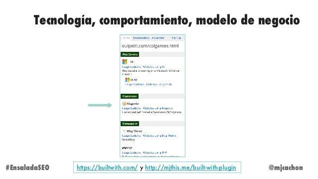 @mjcachon#EnsaladaSEO Tecnología, comportamiento, modelo de negocio https://builtwith.com/ y http://mjthis.me/built-with-p...