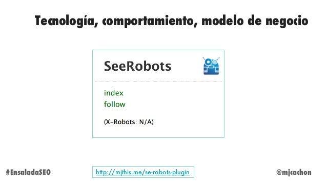 @mjcachon#EnsaladaSEO Tecnología, comportamiento, modelo de negocio http://mjthis.me/se-robots-plugin