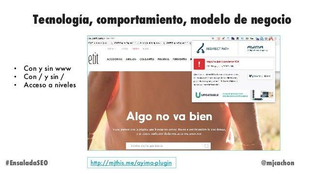 @mjcachon#EnsaladaSEO Tecnología, comportamiento, modelo de negocio http://mjthis.me/ayima-plugin • Con y sin www • Con / ...