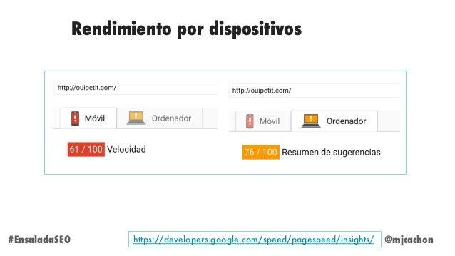 @mjcachon#EnsaladaSEO Rendimiento por dispositivos https://developers.google.com/speed/pagespeed/insights/