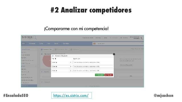 #2 Analizar competidores @mjcachon#EnsaladaSEO ¡Compararme con mi competencia! https://es.sistrix.com/