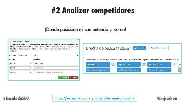 #2 Analizar competidores @mjcachon#EnsaladaSEO ¡Dónde posiciona mi competencia y yo no! https://es.sistrix.com/ y https://...