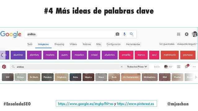 @mjcachon#EnsaladaSEO #4 Más ideas de palabras clave https://www.google.es/imghp?hl=es y https://www.pinterest.es