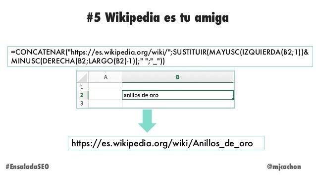 "@mjcachon#EnsaladaSEO =CONCATENAR(""https://es.wikipedia.org/wiki/"";SUSTITUIR(MAYUSC(IZQUIERDA(B2;1))& MINUSC(DERECHA(B2;LA..."