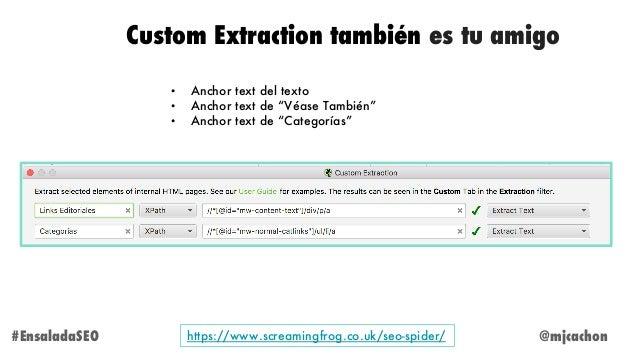 """@mjcachon#EnsaladaSEO Custom Extraction también es tu amigo • Anchor text del texto • Anchor text de """"Véase También"""" • Anc..."""