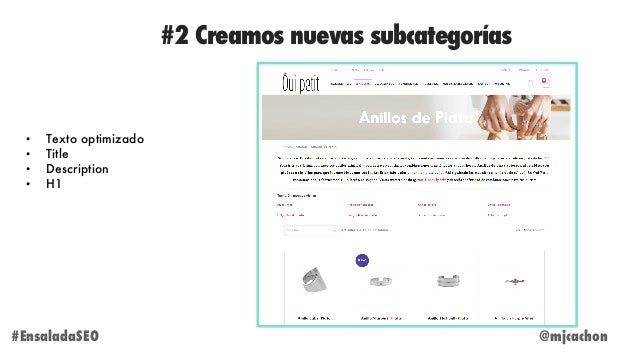 #2 Creamos nuevas subcategorías @mjcachon#EnsaladaSEO • Texto optimizado • Title • Description • H1