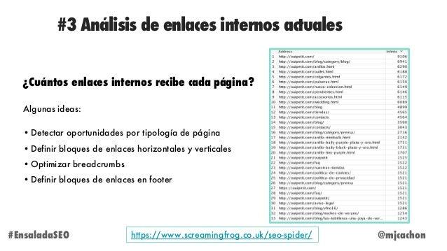 #3 Análisis de enlaces internos actuales ¿Cuántos enlaces internos recibe cada página? Algunas ideas: •Detectar oportunida...