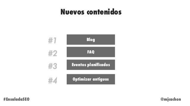 @mjcachon#EnsaladaSEO Nuevos contenidos #1 Blog #2 FAQ #3 Eventos planificados #4 Optimizar antiguos
