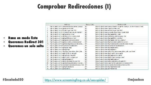 @mjcachon Comprobar Redirecciones (I) #EnsaladaSEO • Rana en modo lista • Queremos Redirect 301 • Queremos un solo salto h...